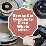 How to Get Roomba to Clean Whole House?