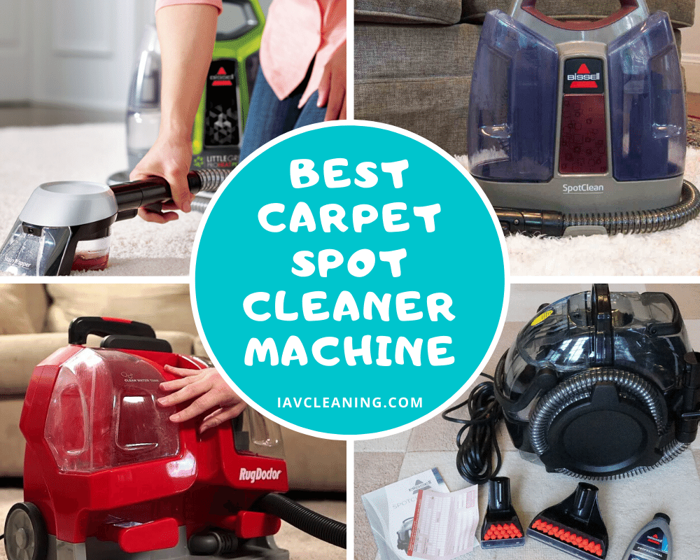 Best Carpet Spot Cleaner Machine Reviews | IAV Cleaning
