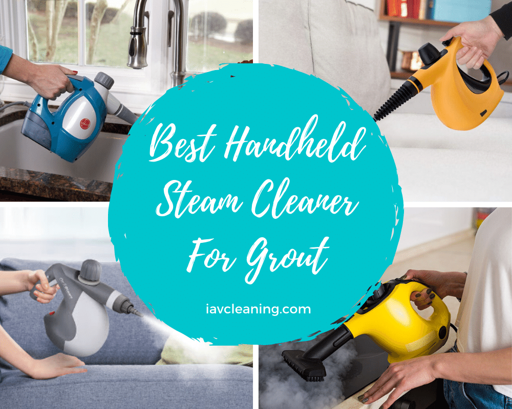 Best Handheld Steam Cleaner For Grout | IAV Cleaning