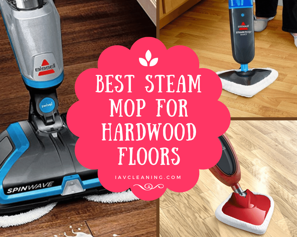 Best Steam Mop for Hardwood Floors | IAV Cleaning