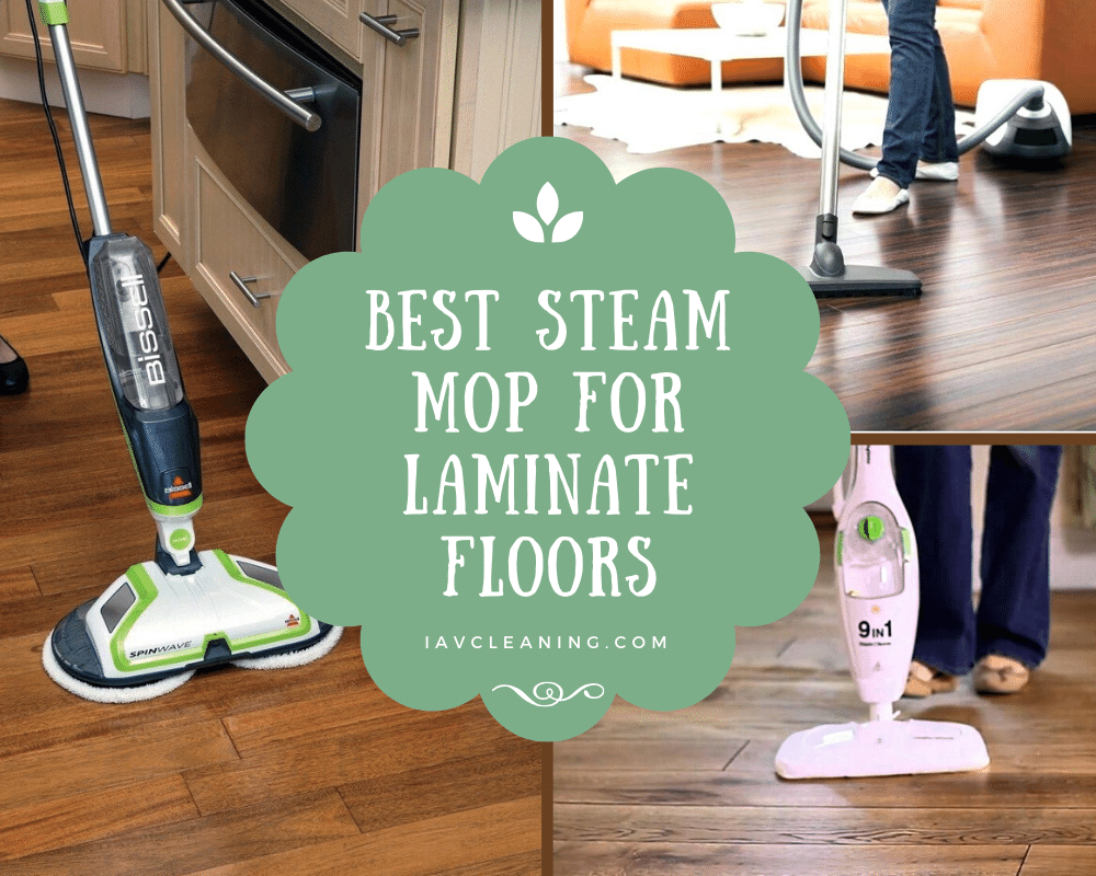 Best Steam Mop for Laminate Floors | IAV Cleaning