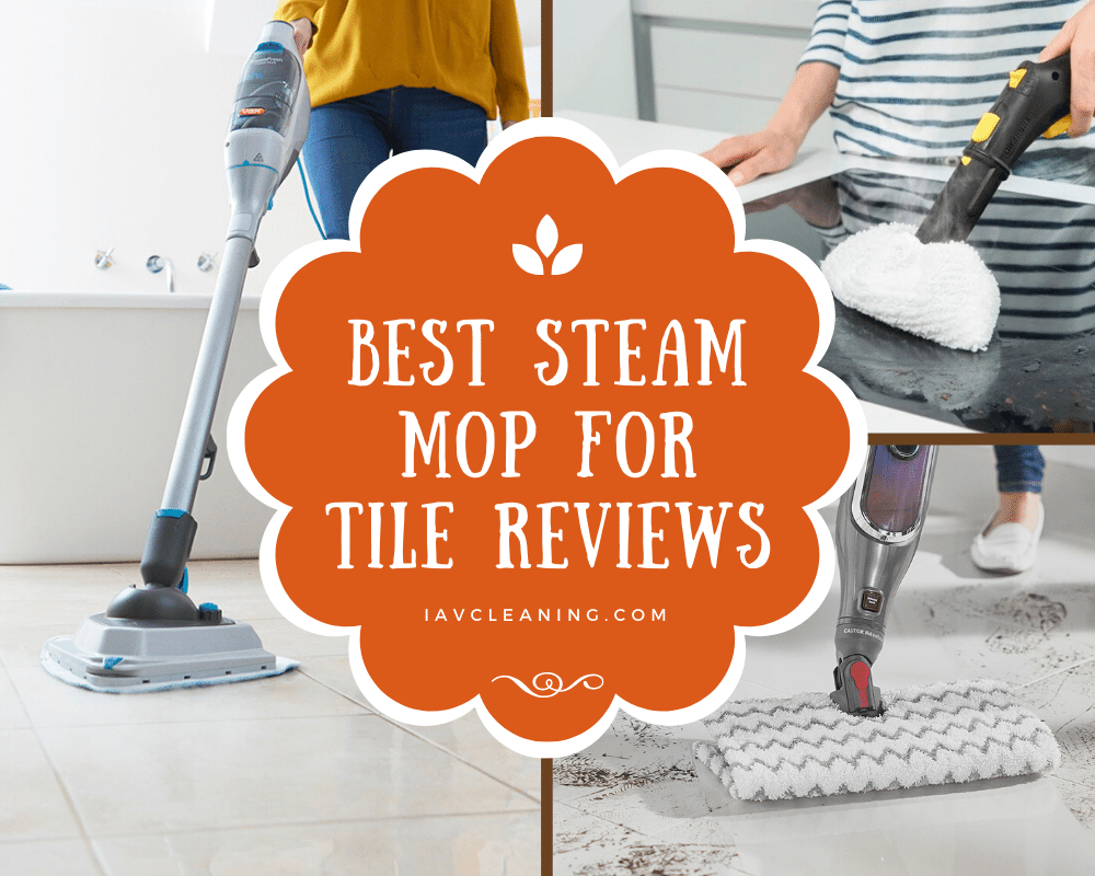 Best Steam Mop For Tile Reviews | IAV Cleaning