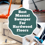 Best Manual Sweeper For Hardwood Floors