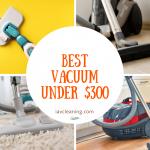3 Best Vacuum Under $300 Reviews